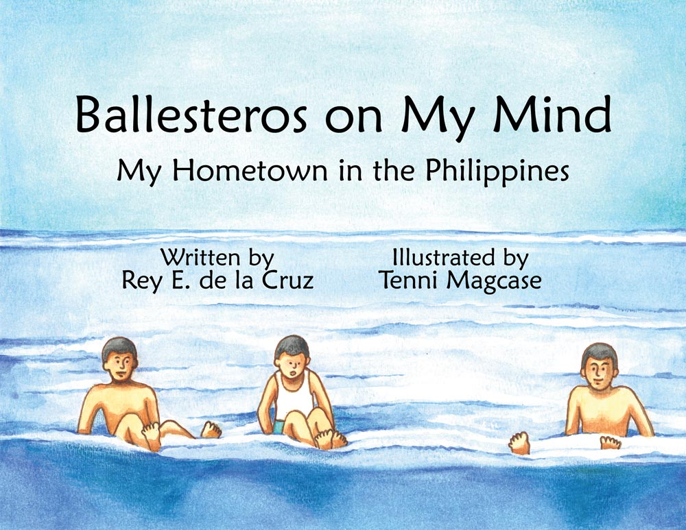 """The book """"Ballesteros on My Mind: My Hometown in the Philippines,"""" Written by Rey E. de la Cruz and illustrated by Tenni Magcase."""