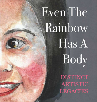 Even the Rainbow Has a Body: Distinct Artistic Legacies