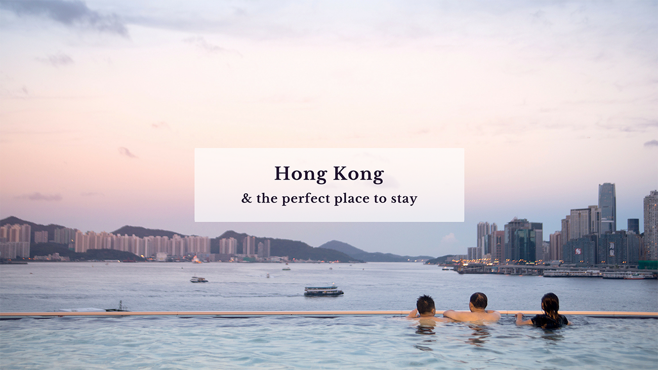 Hong Kong & the perfect place to stay!