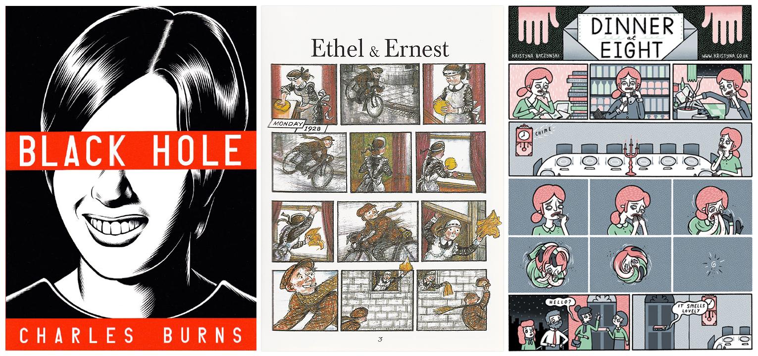 Black Hole   by Charles Burns /   Ethel & Ernest   by Raymond Briggs /   Dinner at Eight   byKristyna Baczynski