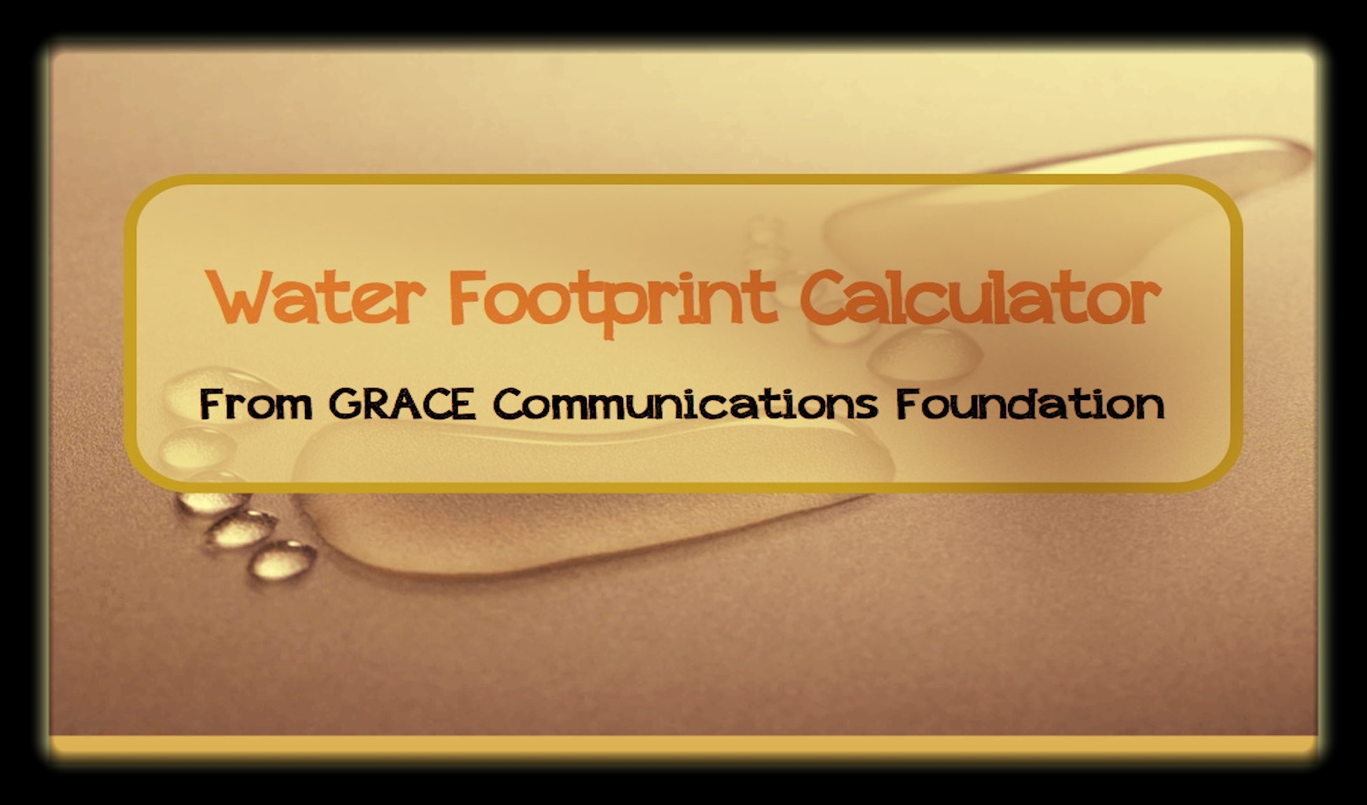 Calculate your water use and find ways to conserve thispreciousresource.
