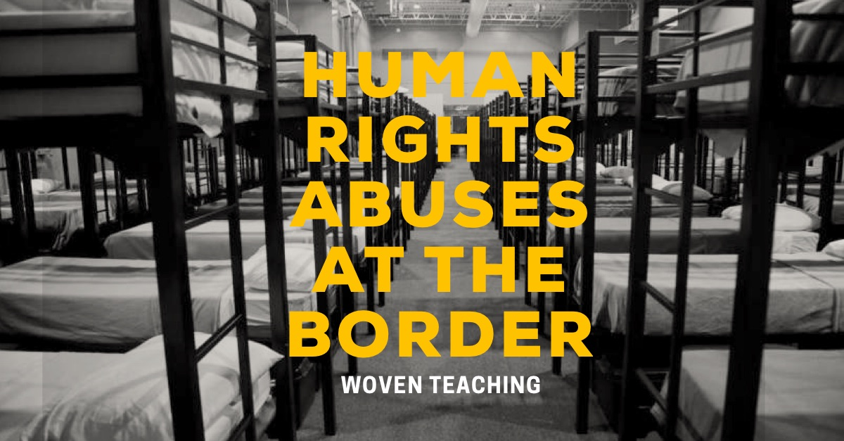 "Image description: black and white photo of rows of bunk beds. Yellow text reads ""human rights abuses at the border, woven teaching"""