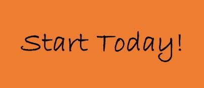 Don't Wait! Start Today!