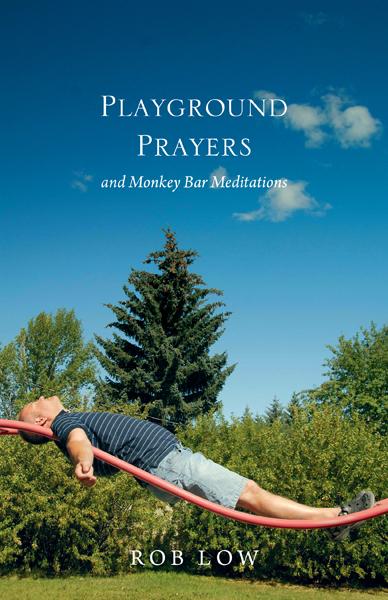 Playground Prayers by Rob Low