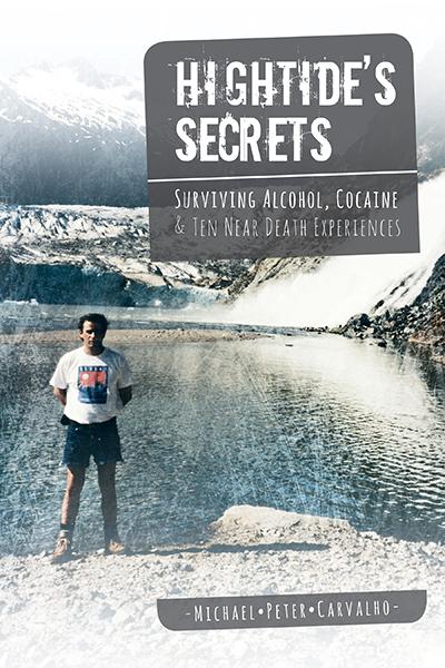 Hightide's Secrets surviving Alcohol, cocain & ten near death experiences by Michael Peter Carvalho friesenPress.jpg