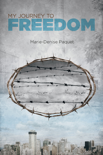 My Journey To Freedom by Marie-Denise Paquet