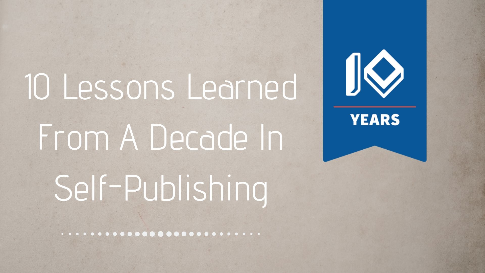 10-lessons-learned-from-a-decade-in-self-publishing.jpg