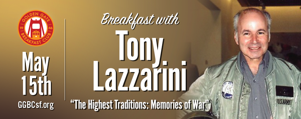 Greenbrae resident Tony Lazzarini,  a U.S. Army combat veteran who was a door gunner on a helicopter crew for two tours during the Vietnam War, will be the featured speaker at the Golden Gate Breakfast Club on May 15th, 2019. After his 1965-68 stint in the army, which included about 250 missions aboard a Huey UH-1D, Lazzarini became a business owner, playwright, author, and filmmaker. His book is called  Highest Traditions: Memories of War . He founded the 51-50 Foundation, a private social club for classic car enthusiasts based in Novato.