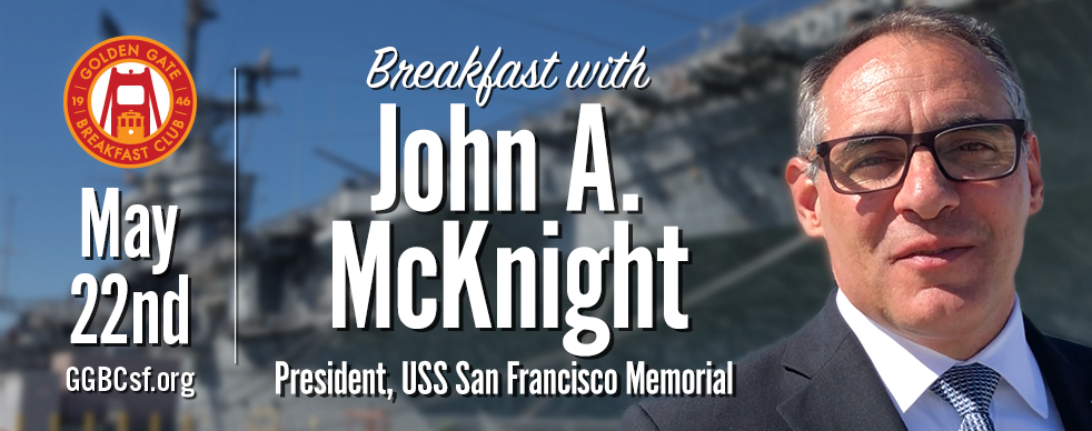 John A. McKnight,  will discuss the upcoming program at the USS San Francisco Memorial at Lands End and the story of our city's namesake in one of the most dramatic naval battles of the Second World War.