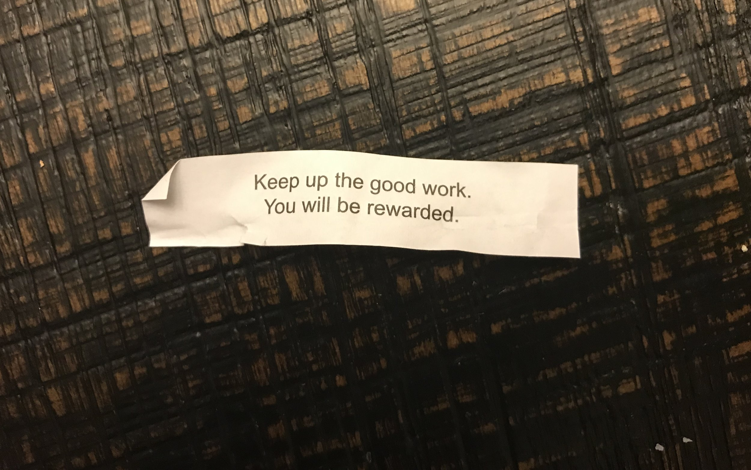 I guess I'll take that as a sign, fortune cookie. I'll keep on keeping on.