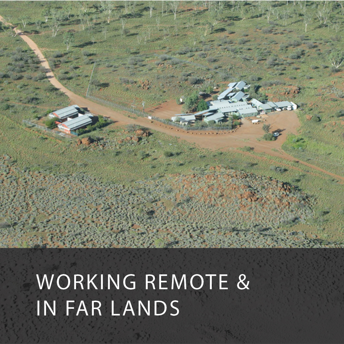 WORKING REMOTE & IN FAR LANDS