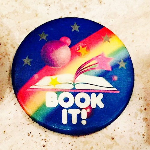 I still have my beloved BOOK IT! Button from Elementary School. Reading never tasted so good!