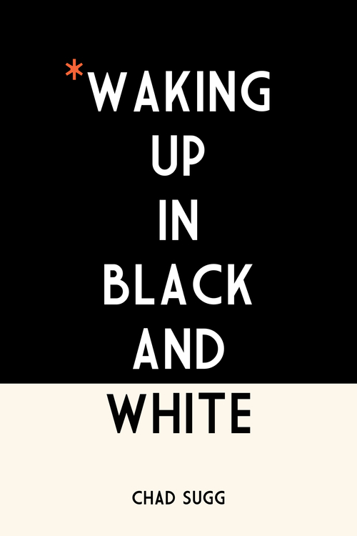 WAKING UP IN BLACK AND WHITE
