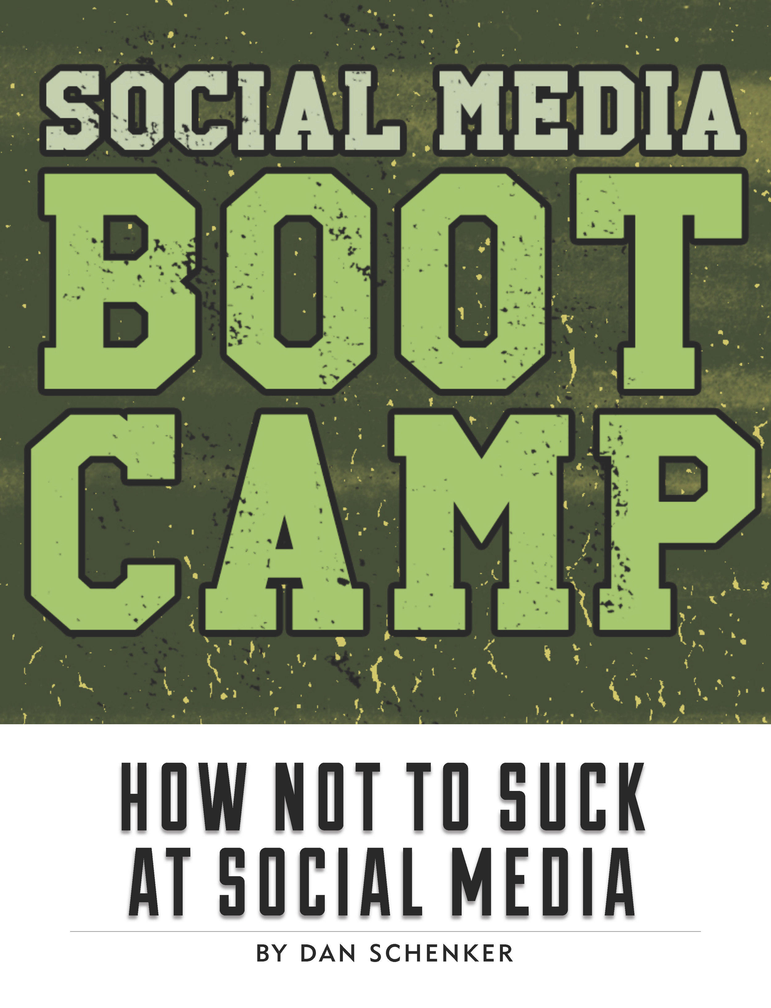Social Media Boot Camp: How Not To Suck At Social Media by Dan Schenker