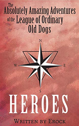 The Absolutely Amazing Adventures of the League of Ordinary Old Dogs HEROES.jpg