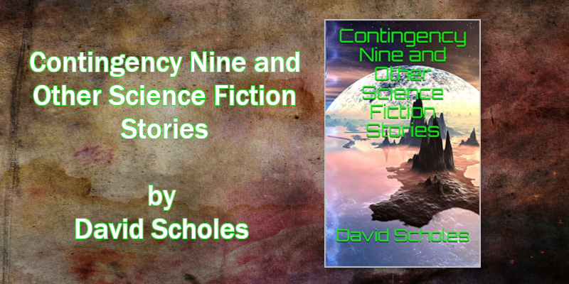 Contingency Nine and Other Science Fiction Stories CLIENT IMAGES NOV 2019.png