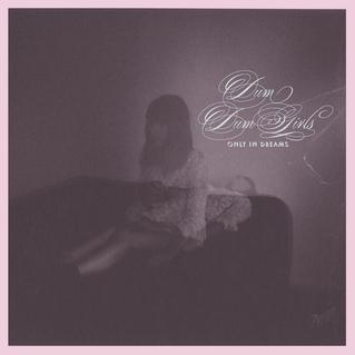 Dum Dum Girls   Only in Dreams   Sub Pop; 2011