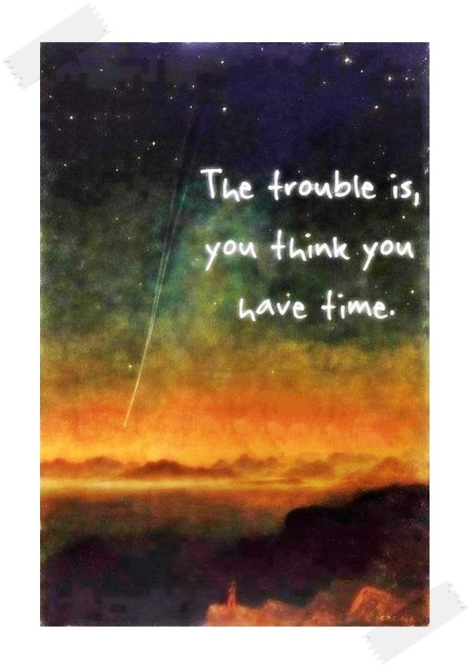 the-trouble-is-you-think-you-have-time-buddha.jpg