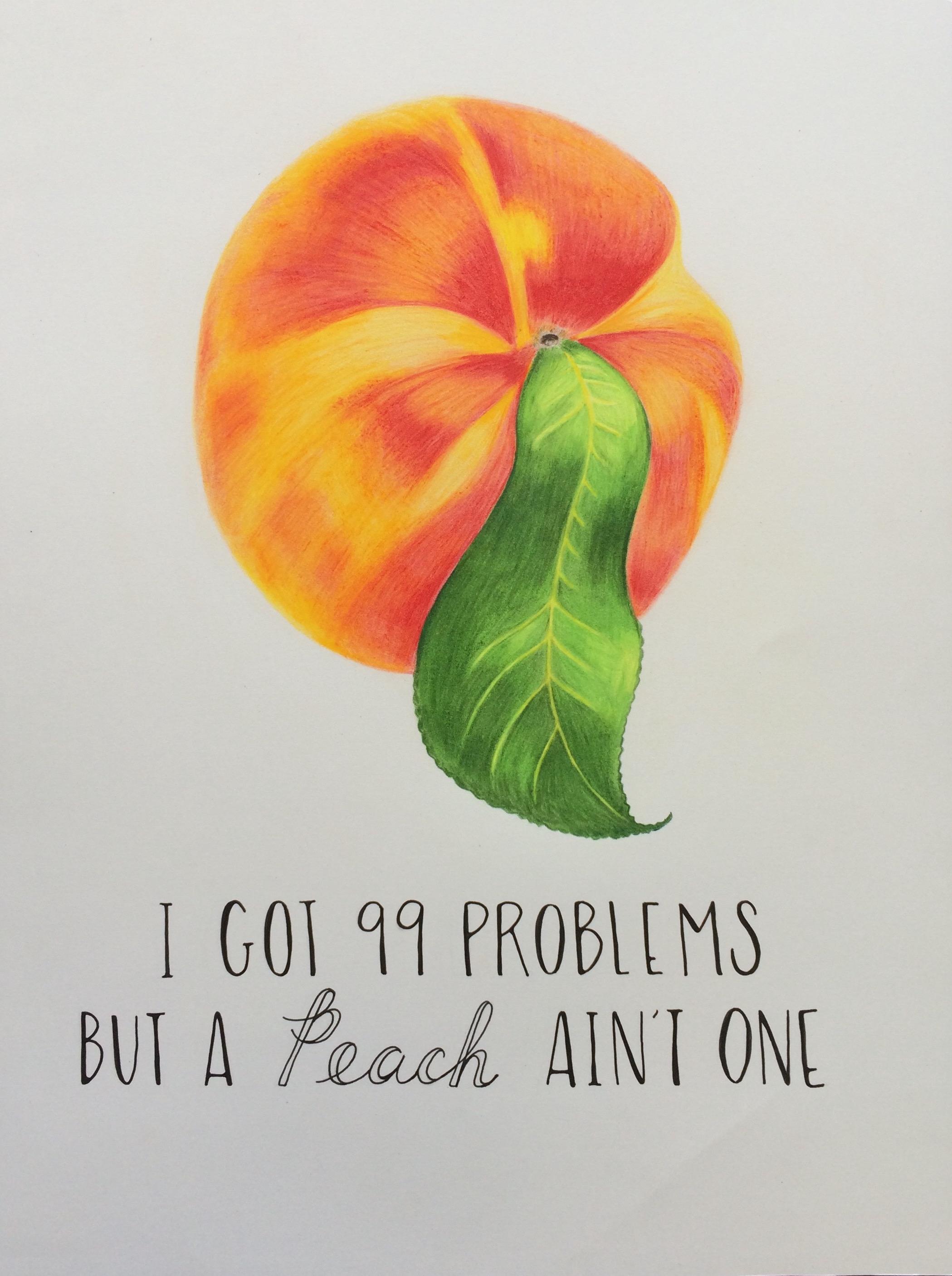 I Got 99 Problems But A Peach Ain't One