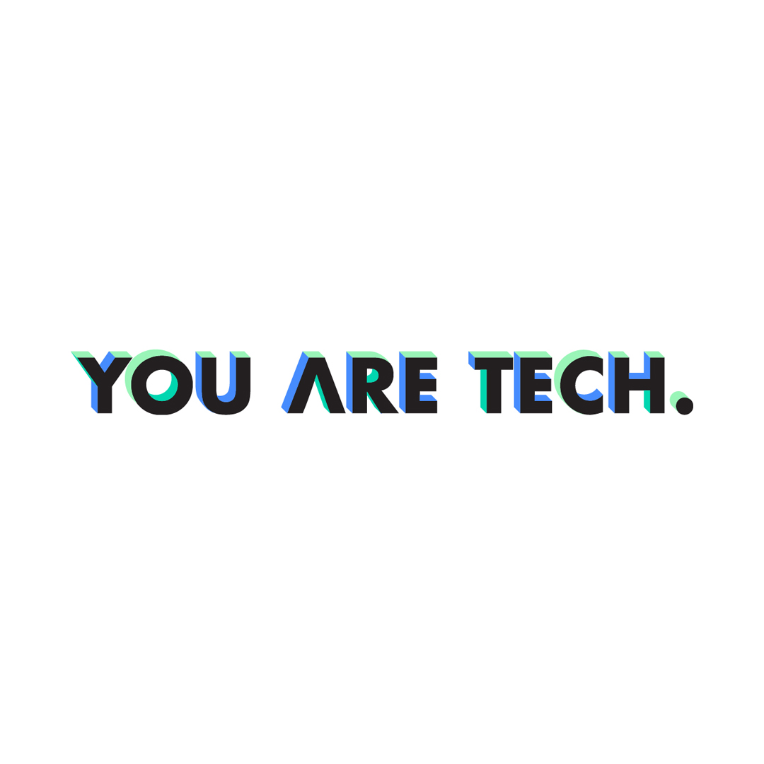 You Are Tech