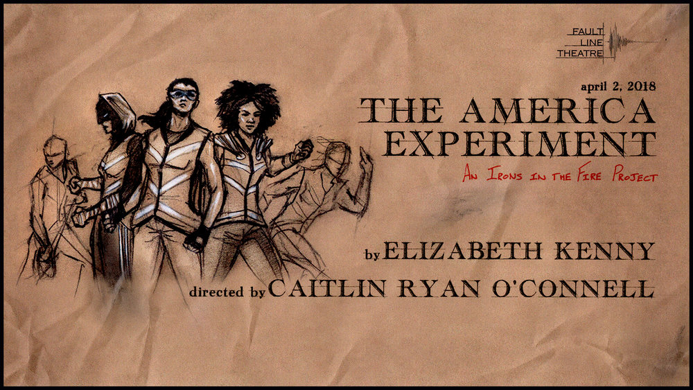"THE AMERICA EXPERIMENT  An Irons in the Fire Project  April 2, 2018  A new play by Elizabeth Kenny Directed by Caitlin Ryan O'Connell  Synopsis  It is a regular morning, on the regular streets of NYC, when the most un-regular thing happens to 4 very regular women. Lightning strikes and they begin to float, then hover, then fly up and up and up only to crash into each other on the roof of a building in Manhattan. Pinned to their clothes is a note that reads ""You are now Super Heroes. These are your co-workers. Things have not been going well. It's time to figure out if we should call it on the American Experiment. You have a yet to be determined amount of time. Get to work. The world is counting on you."" Our heroes fight with the present and wrestle with the past to determine the possible future - all while history is raining down... and if they don't all learn to fly, they may never get off this roof.  Featuring  Marinda Anderson Juanita Castro Shelley Fort Stefani Kuo Kelly McAndrew Sarah Murphy (stage directions)  More info  HERE"
