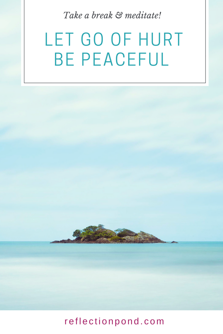 Be at peace. Let go of resentment and hurt.