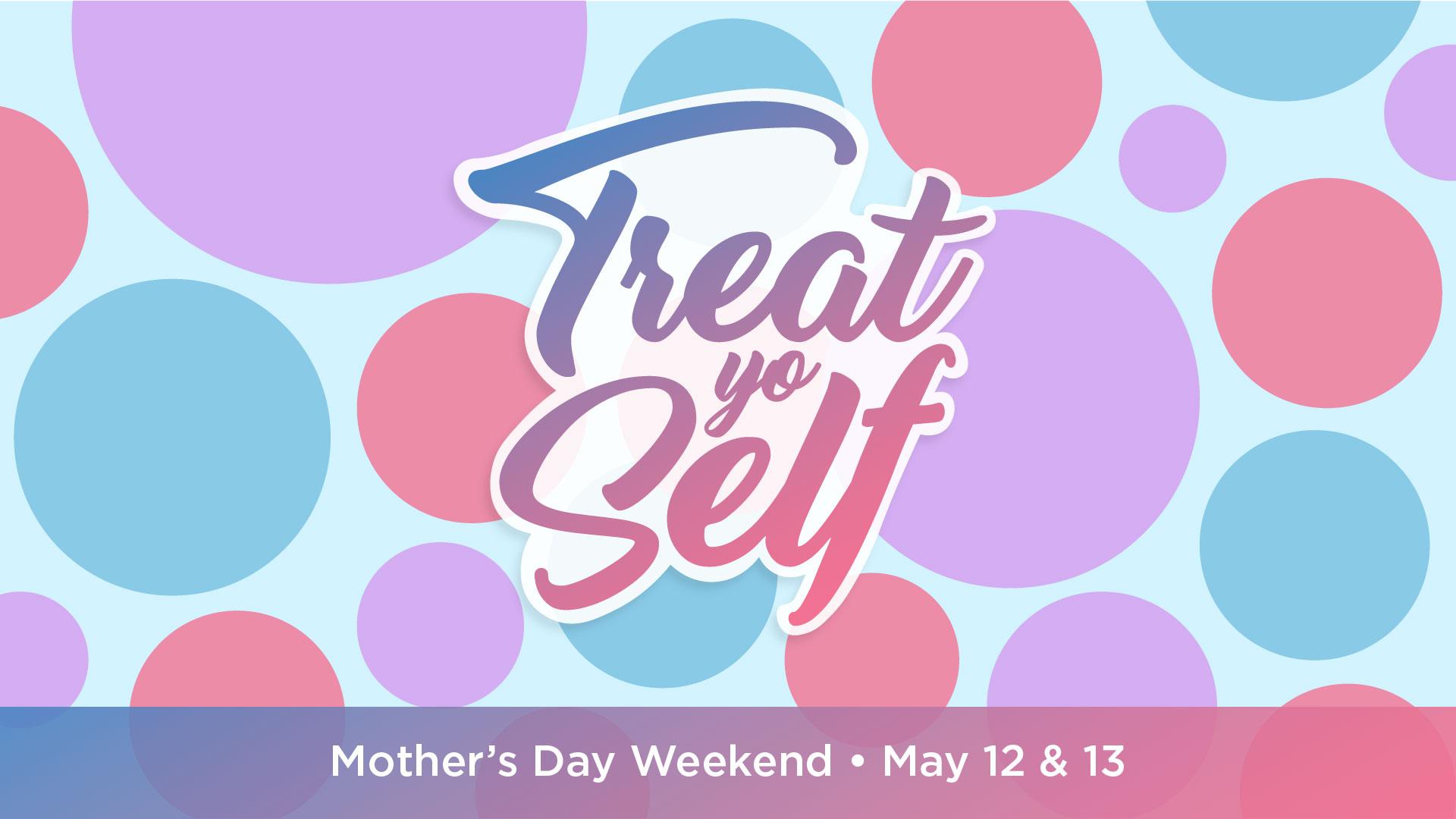 Treat Yo Self - Mother's Day - Key Art-01.jpg