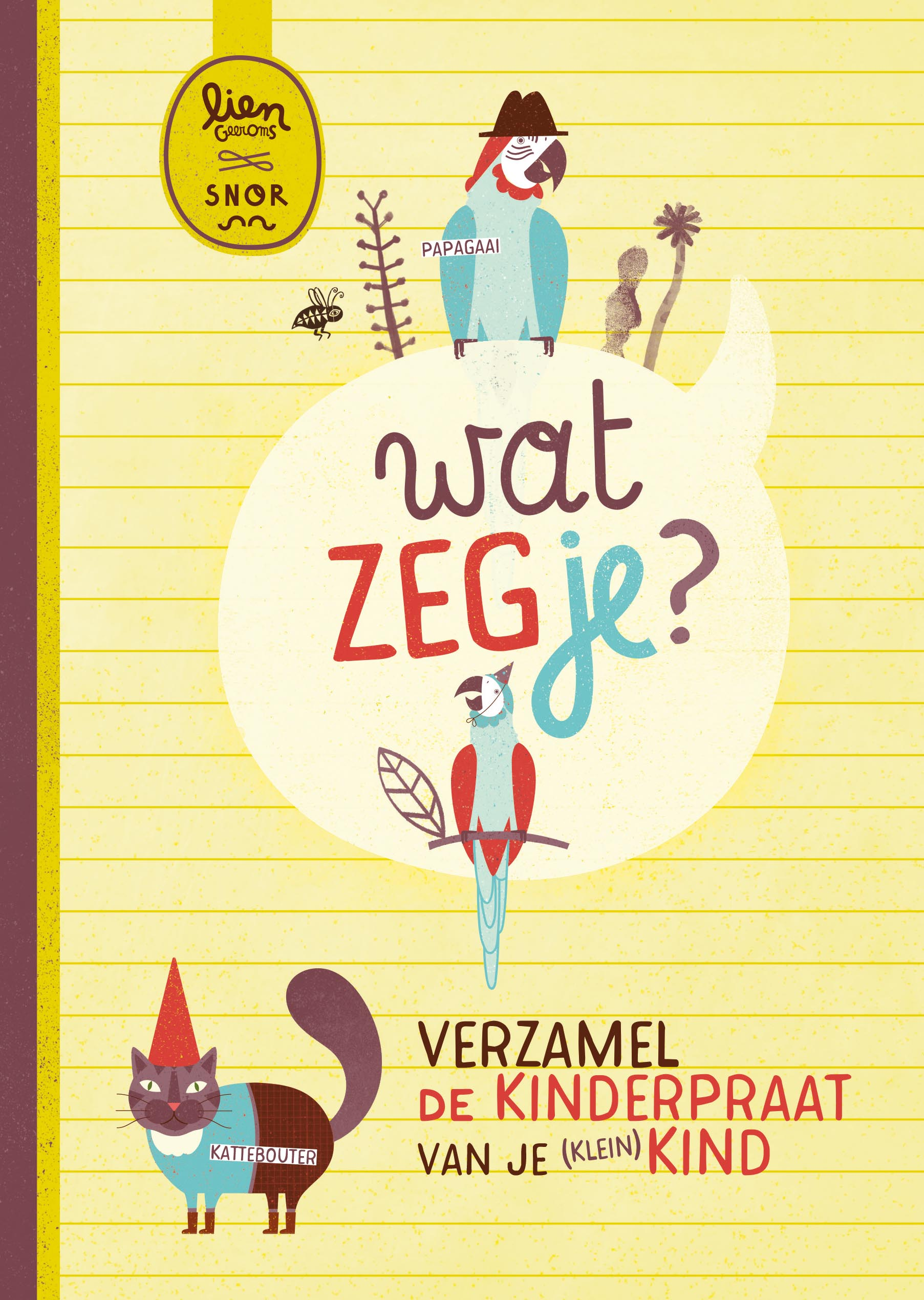 'Wat zeg je?' is een uitgave van uitgeverij Snor en verscheen in het najaar van 2016.