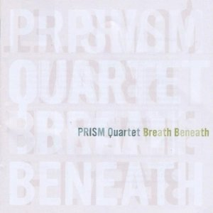 Breath Beneath  by Prism Quartet    Featurd Work: Coloratura (including Hymn)    Buy Now