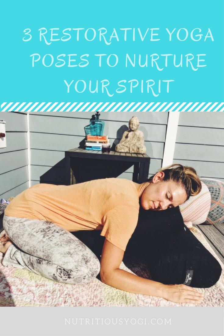 Go Deep with Restorative Yoga: 3 Postures to Nurture your spirit