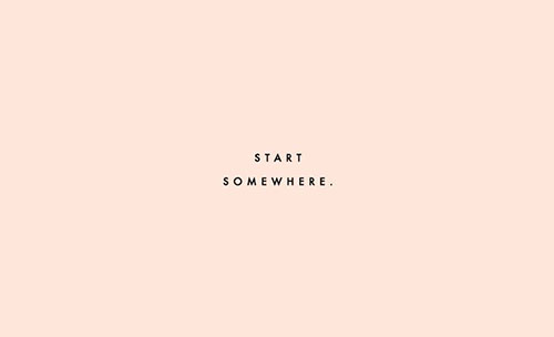 Start Somewhere via Clementine Daily | Second Floor Flat