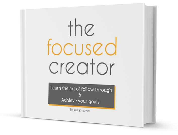 Download The Focused Creator and learn the art of follow through and achieve your goals