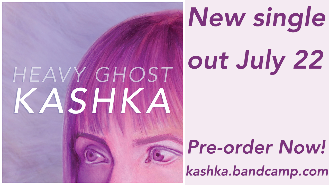 Hit up the pre-order to get a bonus song!  http://kashka.bandcamp.com/album/heavy-ghost-single      Thank you for your support! xo