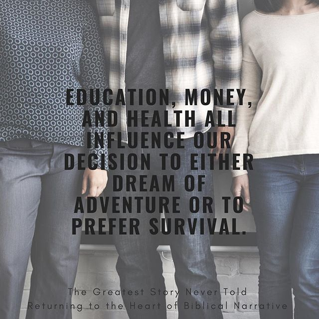 """Education, money, and health all influence our decision to either dream of adventure or to prefer survival."" Preorder ""The Greatest Story Never Told: Returning to the Heart of Biblical Narrative"" by clicking the link on our profile!"