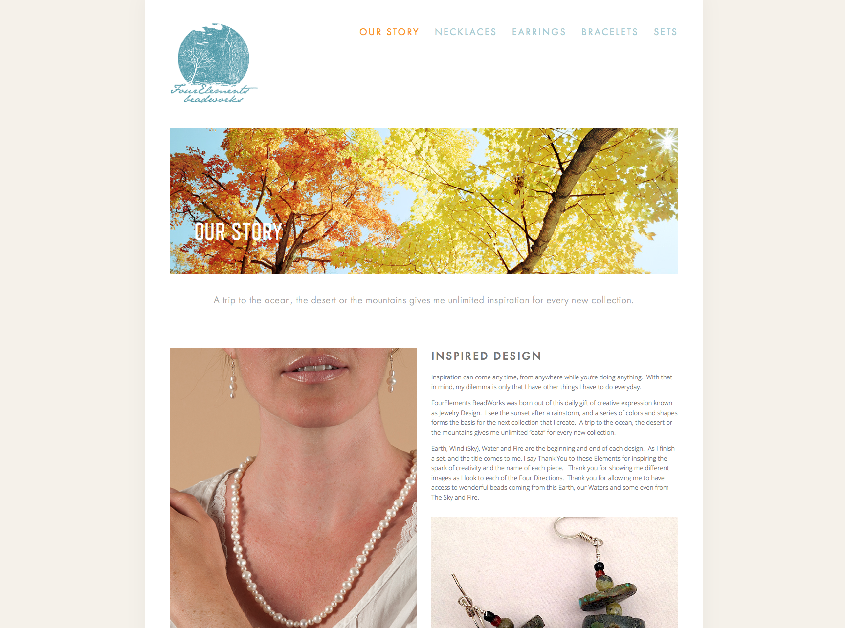 Four Elements BeadWorks needed an eCommerce site with a focus on visibility and ease of use for both the user and the client. This site offers the user an opportunity to not only learn about the jewelry as well as the artist,but to purchase and stay up to date via social media and an email sign up. The logo was developed in house withbusiness cards to completethe identity package.