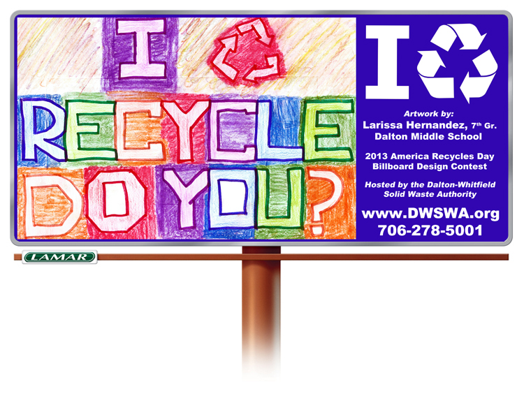 The 5th Annual America Recycles Day Billboard Design Contest is underway.  Pictured is the winning design of 2013 designed by Larissa Hernandez, a 7th grader from Dalton Middle School.
