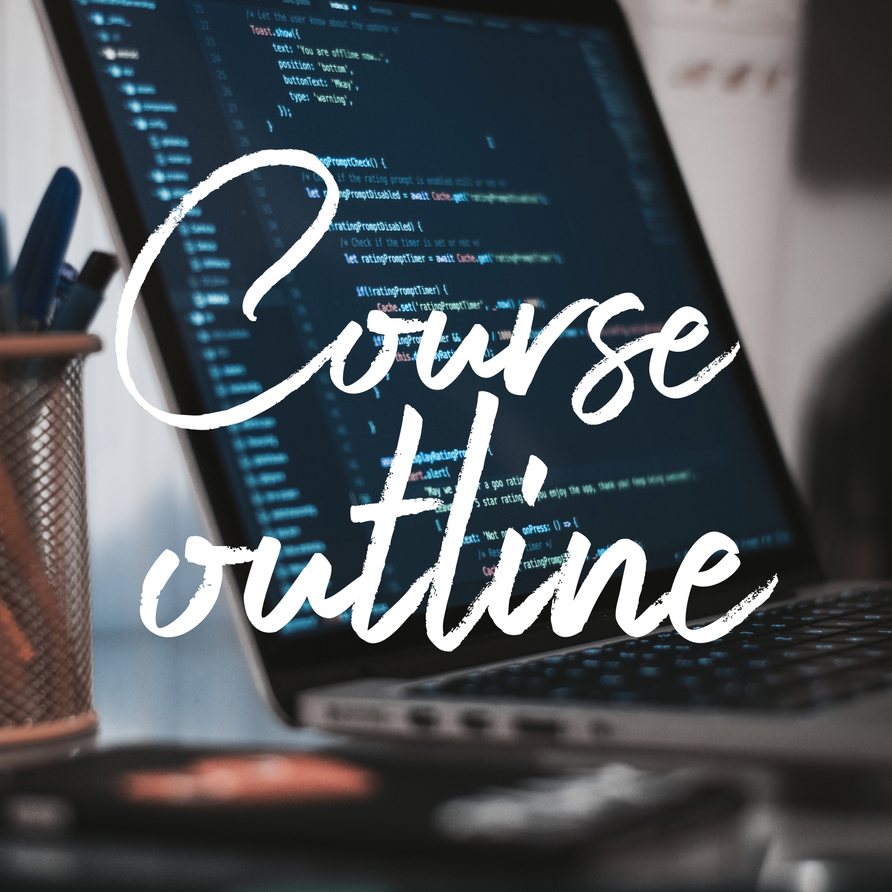 COURSE OUTLINE. - Everything you need to know.