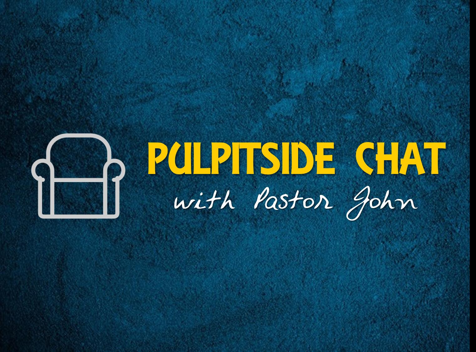 Pulpit-Side Chat
