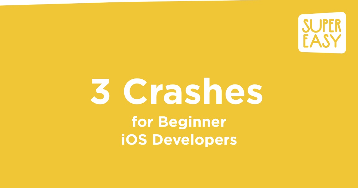 3 common crashes for beginner iphone developers in xcode using swift