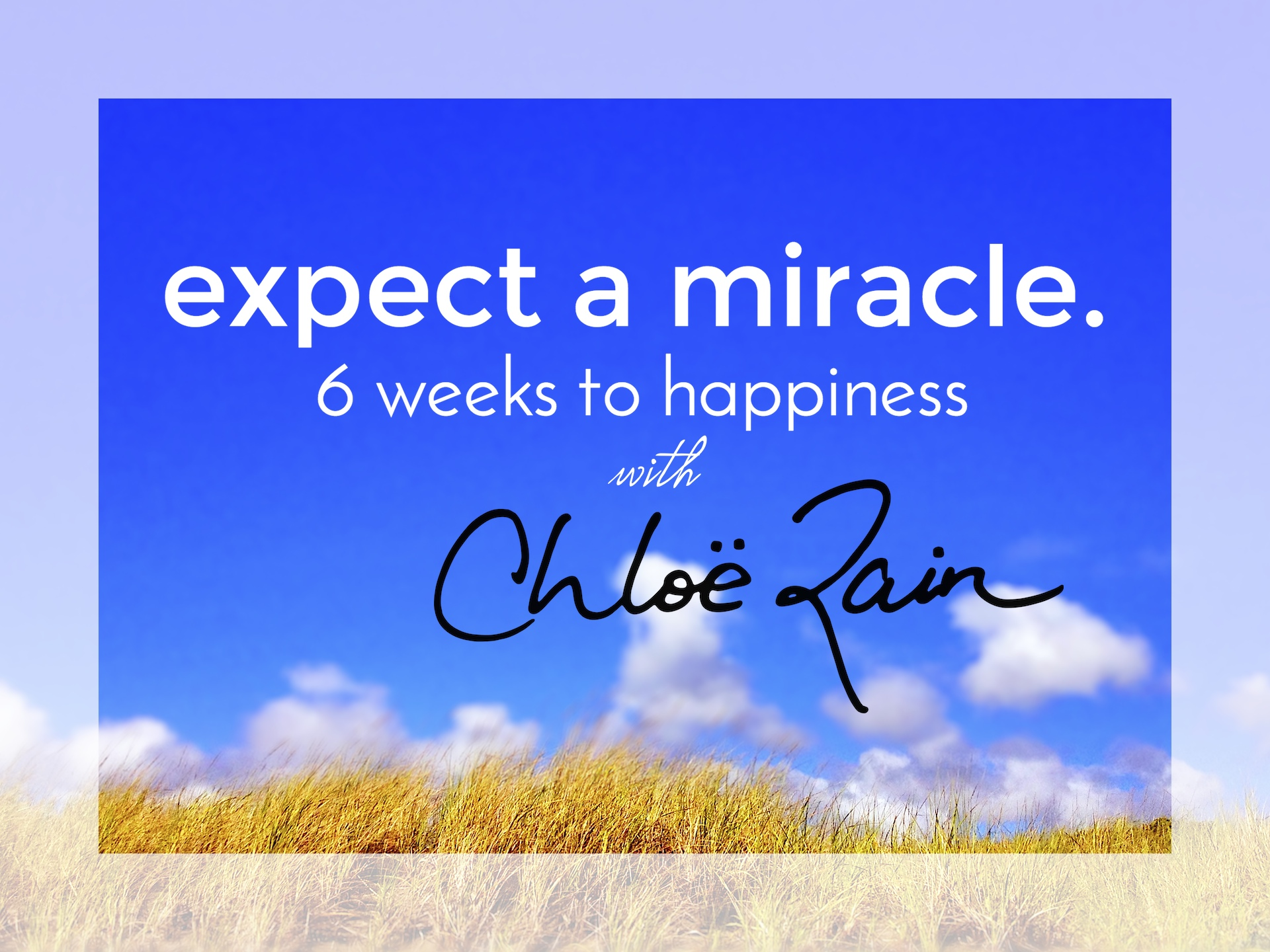 expect a miracle explore deeply 6 weeks to happiness