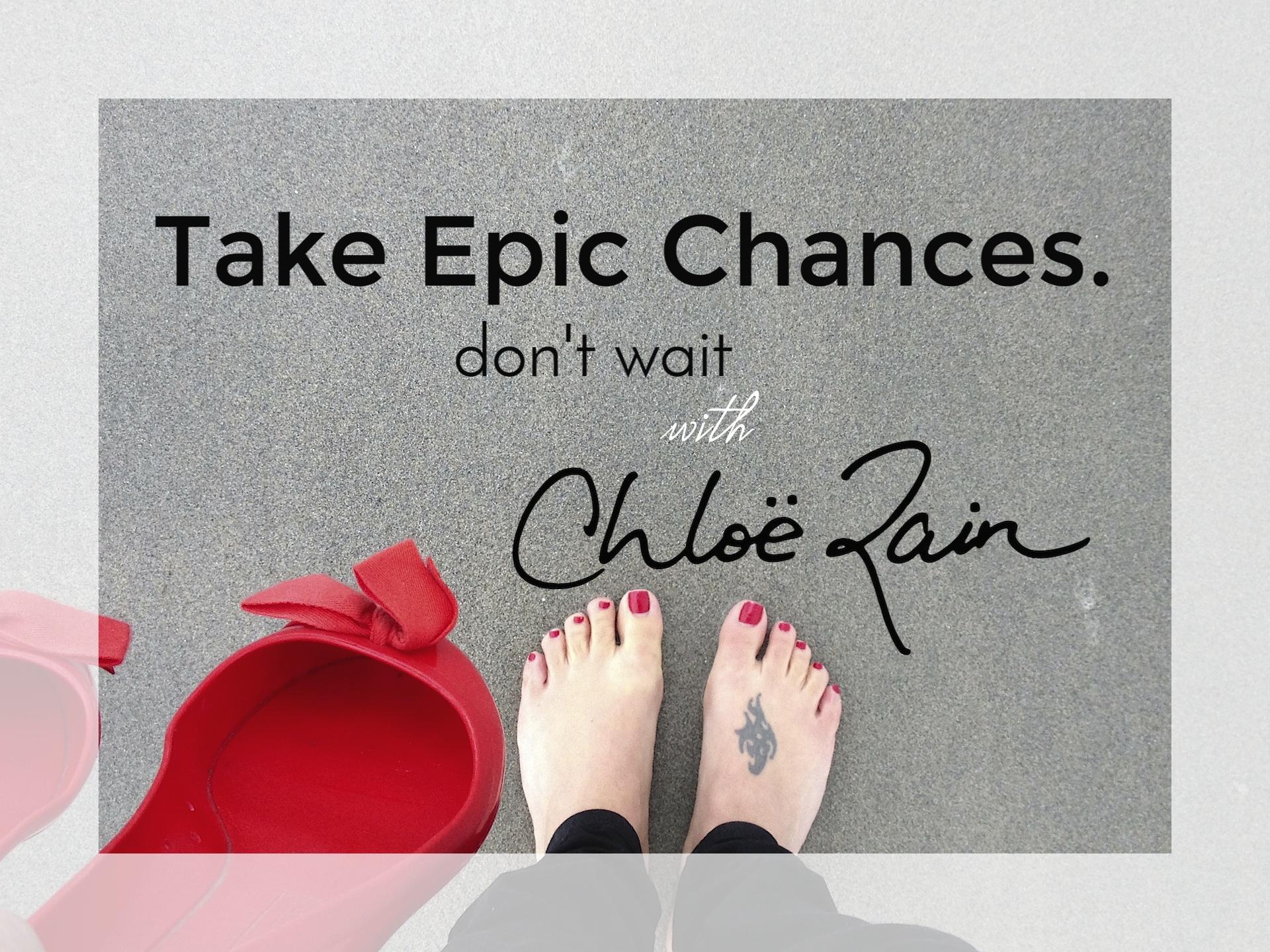 don't wait take epic chances explore deeply
