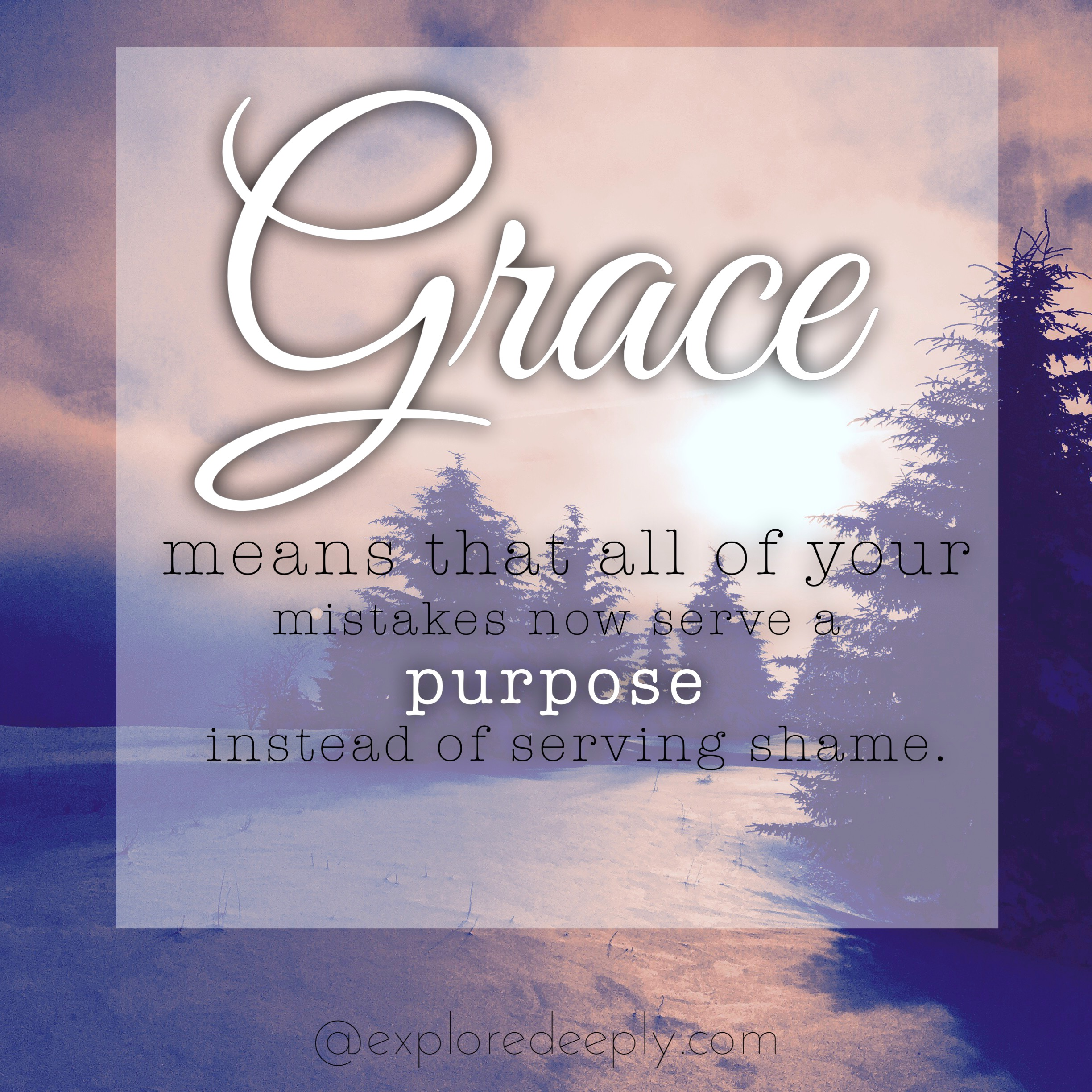 grace means that all your mistakes now serve a purpose instead of serving shame