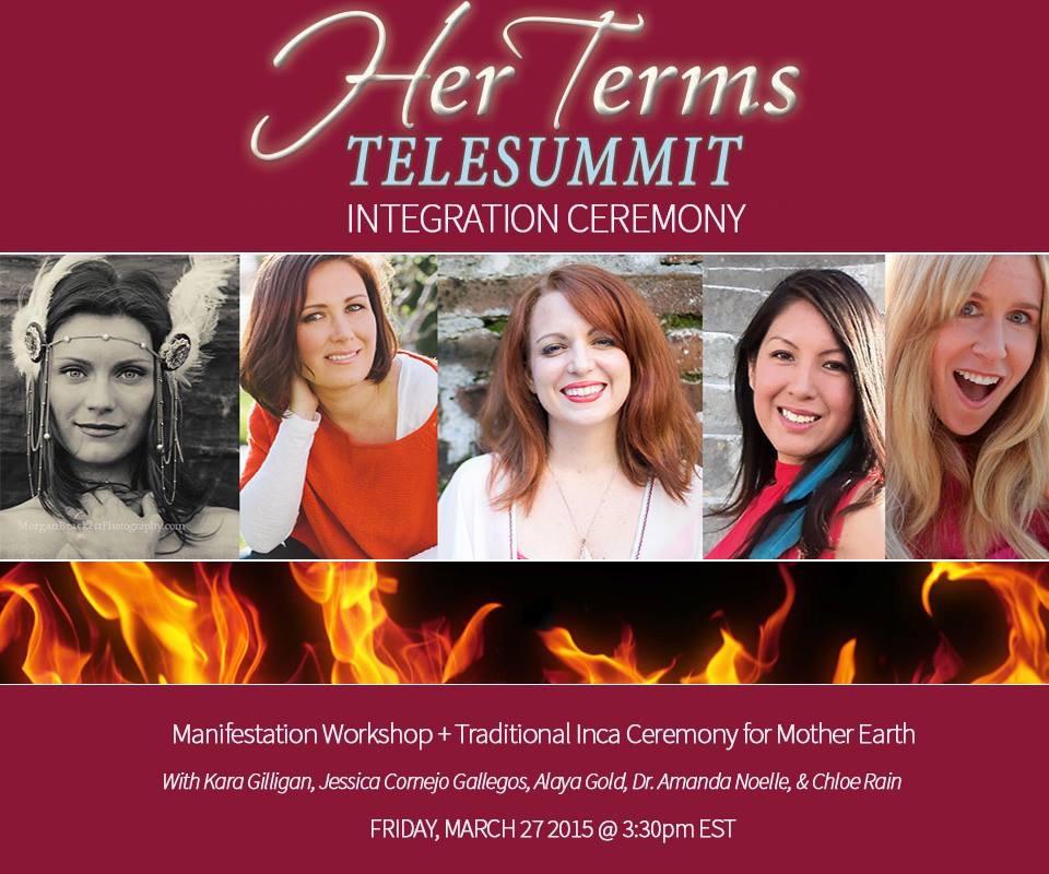 Her Terms Telesummit Integration Ceremony Chloe Rain Kara Gilligan Alaya Gold Jessica Gallegos Amanda Noelle Women's Inspiring Telesummit