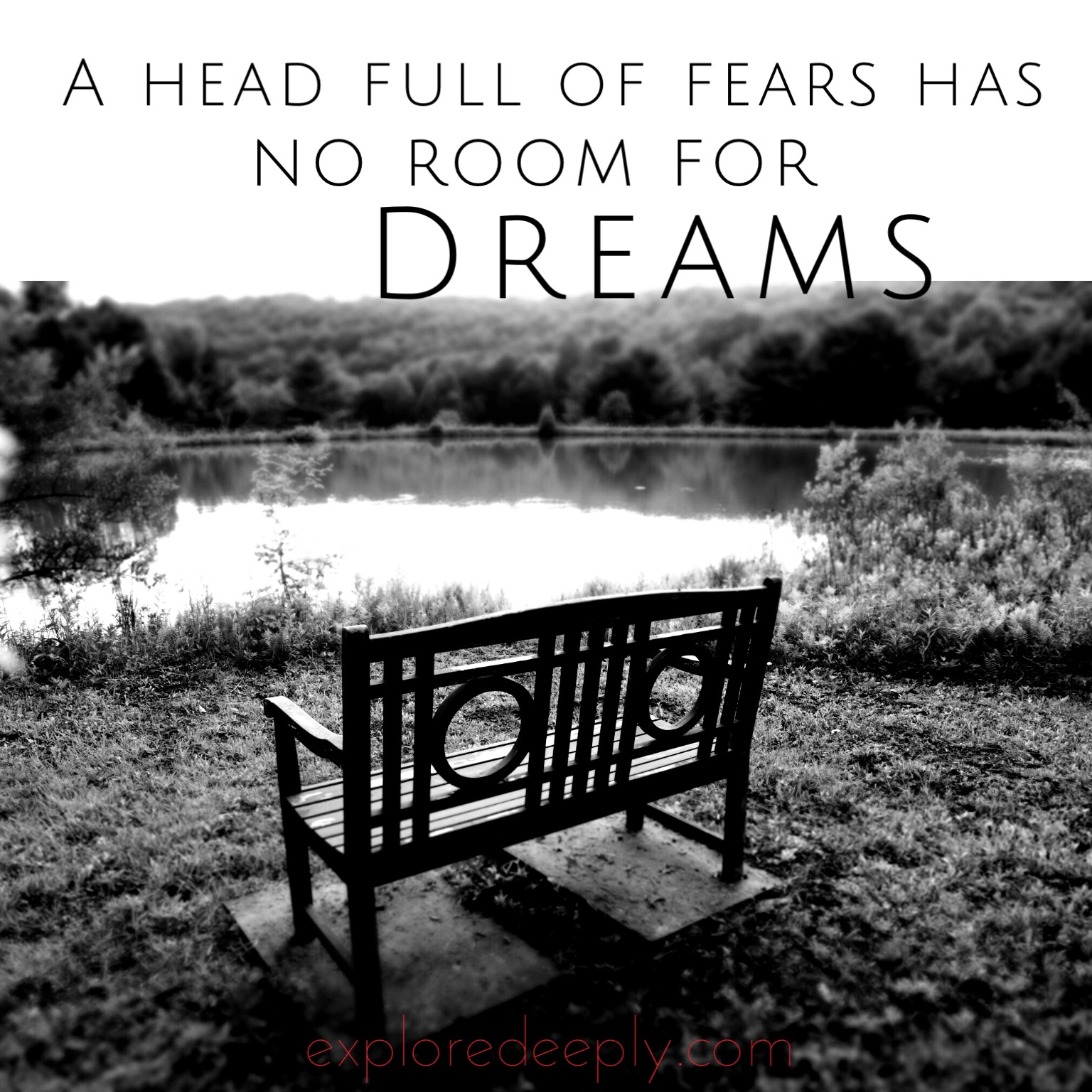A head full of fears has no room for dreams. Explore Deeply Chloe Rain