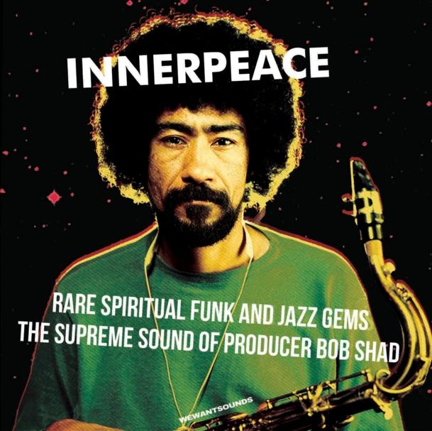 INNER PEACE RARE SPIRITUAL FUNK & JAZZ GEMS THE SUPREME SOUND OF PRODUCER BOB SHAD.jpeg