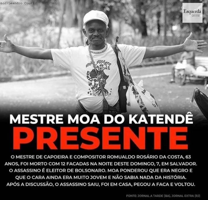 Maître Moa do Katendé assasiné de 12 coups de couteau par un jeune abruti, électeur de Bolsonaro, après une discussion politique.