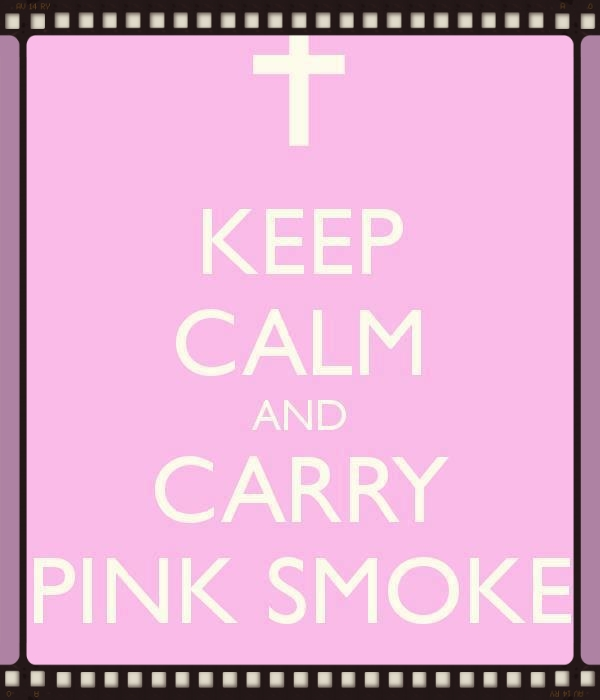 Keep calm and carry pink smoke!