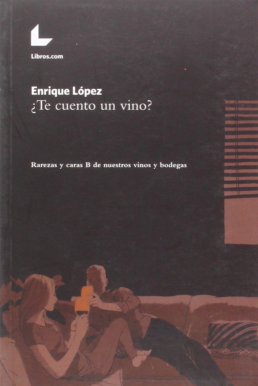 �Te cuento un vino? Enrique Lopez