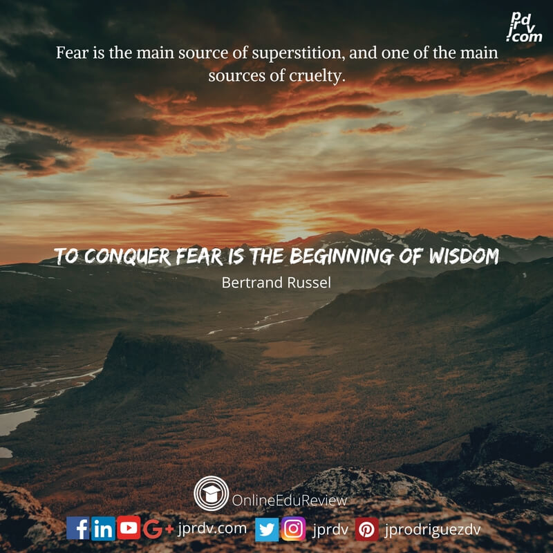 fear is the main source of superstition, and one of the main sources of cruelty to conquer fear is the beginning of wisdom bertrand russel