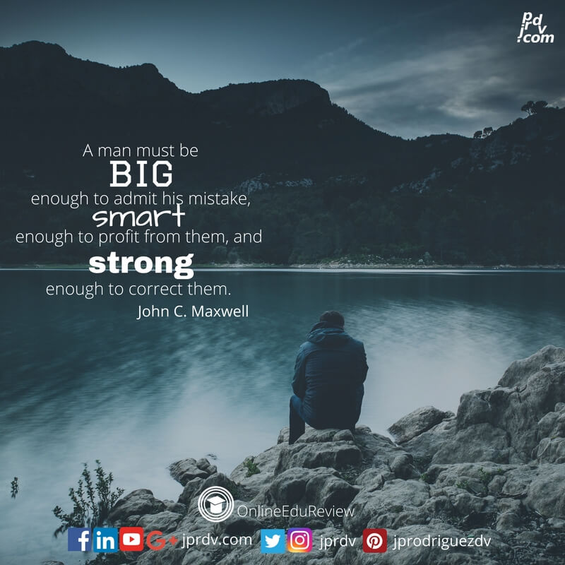 a man must be big enough to admit his mistake smart enough to profit from them and strong enough to correct them john c maxwell